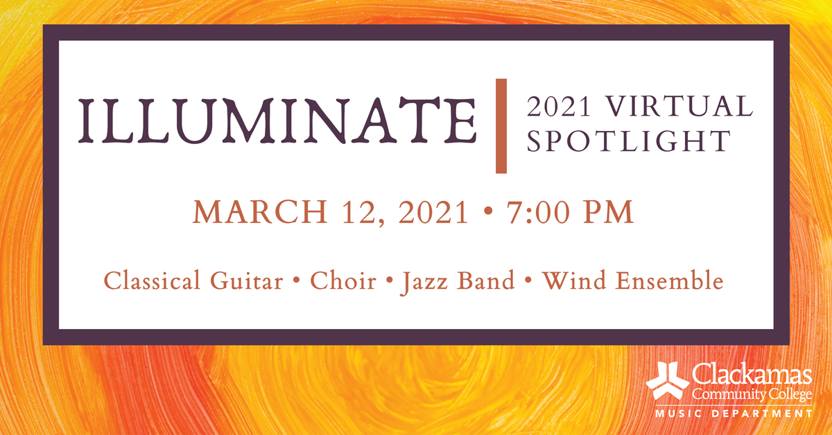 Illuminate 2021 Virtual Spotlight, March 12, 2021, 7 p.m., Classical Guitar, Choir, Jazz Band, Wind Ensemble